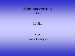 Seminarvortrag (klein) DSL