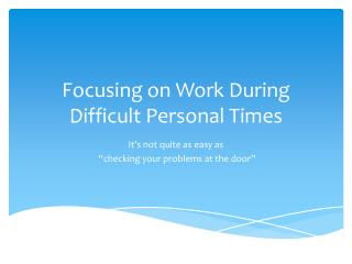 Focusing on Work During Difficult Personal Times