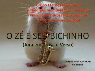 O ZÉ E SEU BICHINHO  (Jura em Prosa e Verso)