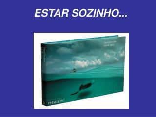 ESTAR SOZINHO...