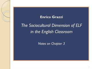 Enrico Grazzi The Sociocultural Dimension of ELF in the English Classroom Notes on Chapter  3