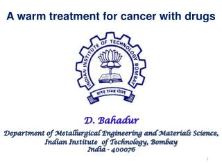D. Bahadur Department of Metallurgical Engineering and Materials Science,  Indian Institute  of Technology, Bombay India