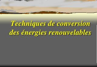 Techniques de conversion des énergies renouvelables