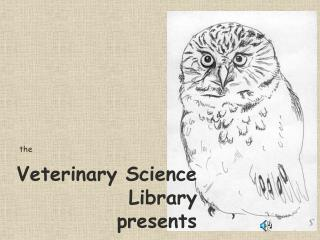 Veterinary Science Library  presents