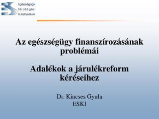 Az egészségügy finanszírozásának problémái Adalékok a járulékreform kéréseihez