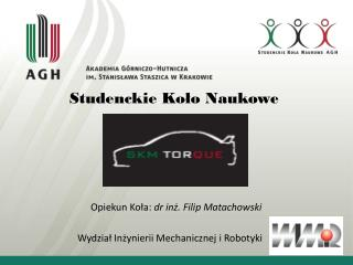 Studenckie Koło Naukowe Opiekun Koła:  dr inż. Filip Matachowski