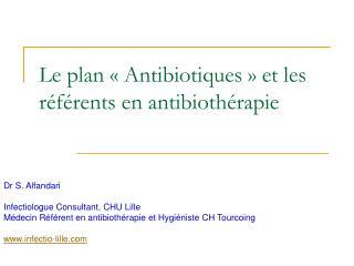 Le plan   Antibiotiques   et les r f rents en antibioth rapie