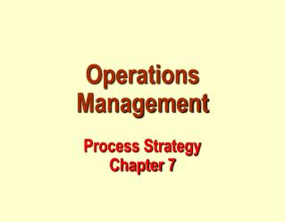 Operations Management  Process Strategy Chapter 7