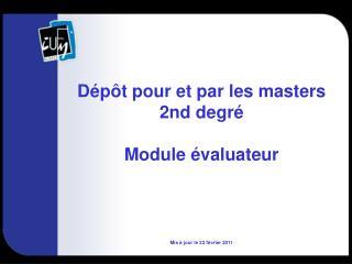 Dépôt pour et par les masters 2nd degré Module évaluateur Mis à jour le 23 février 2011