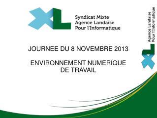 JOURNEE DU 8 NOVEMBRE 2013 ENVIRONNEMENT NUMERIQUE DE TRAVAIL