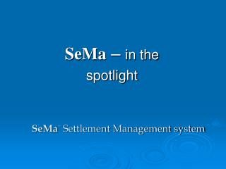 SeMa  –  in the  spotlight
