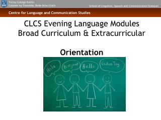 CLCS Evening Language Modules Broad Curriculum & Extracurricular Orientation