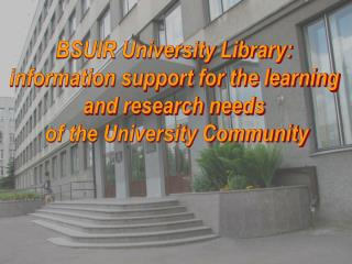 BSUIR University Library:  information support for the learning  and research needs