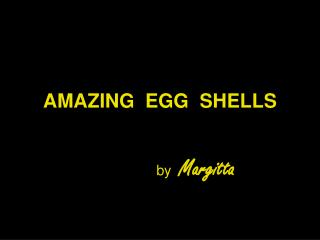 AMAZING  EGG  SHELLS