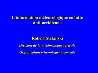L'information  m é t é orologique  en lutte anti-acridienne Robert Stefanski