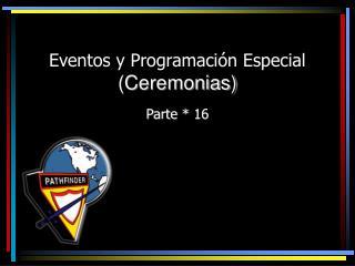 Eventos y Programación Especial  (Ceremonias)