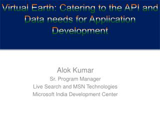 Virtual Earth: Catering to the API and Data needs for Application Development