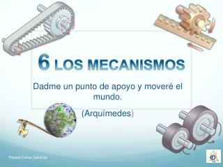 6  LOS MECANISMOS