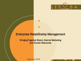 Enterprise Relationship Management Bringing Together Brand, Internal Marketing and Human Resources