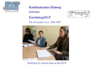 Koolituskeskus Dialoog ESTONIA EuroIntegrELP The first project year   2004-2005