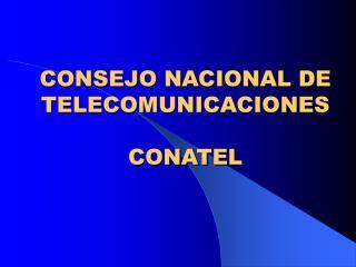 CONSEJO NACIONAL DE TELECOMUNICACIONES  CONATEL