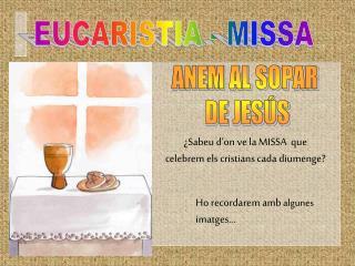 ¿Sabeu d'on ve la MISSA  que celebrem els cristians cada diumenge?