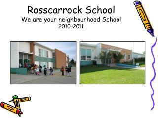 Rosscarrock School We are your neighbourhood School 2010-2011