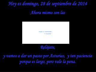 Hoy es  domingo, 28 de septiembre de 2014 Ahora mismo son las  Relájate,