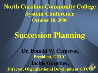 North Carolina Community College System Conference October 10, 2006  Succession Planning   Dr. Donald W. Cameron,  Presi