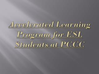 Accelerated Learning Program for ESL Students at PCCC