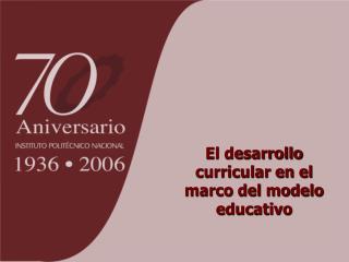 El desarrollo curricular en el marco del modelo educativo