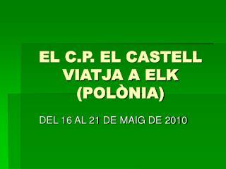 EL C.P. EL CASTELL VIATJA A ELK (POL�NIA)