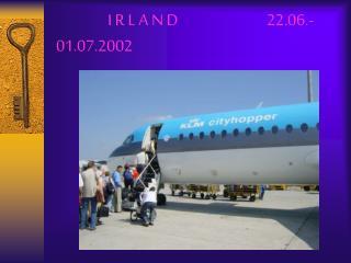 I R L A N D                   22.06.-01.07.2002