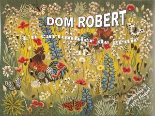 DOM ROBERT