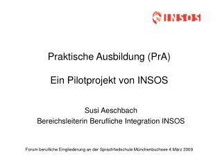 Praktische Ausbildung (PrA)  Ein Pilotprojekt von INSOS