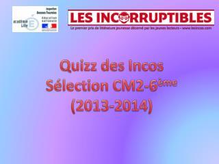 Quizz des  Incos Sélection CM2-6 ème (2013-2014)