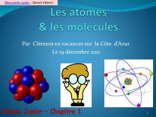 Les atomes  & les molécules
