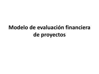 Modelo de evaluaci n financiera de proyectos