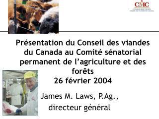 James M. Laws, P.Ag., directeur général