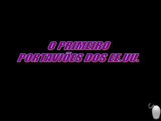 O PRIMEIRO PORTAVIÕES DOS EE.UU.