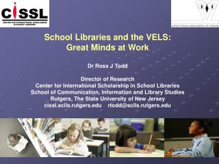 School Libraries and the VELS: Great Minds at Work Dr Ross J Todd Director of Research