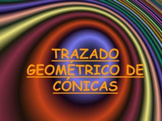 TRAZADO  GEOMÉTRICO  DE  CÓNICAS