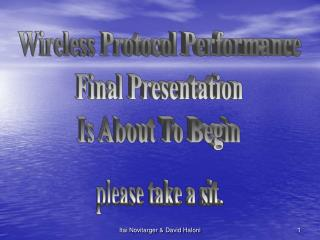 Wireless Protocol Performance Final Presentation Is About To Begin