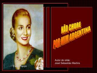 N�O CHORE  POR MIM ARGENTINA