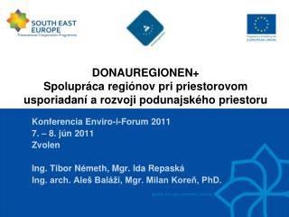 DONAUREGIONEN+  Spolupráca regiónov pri priestorovom usporiadaní arozvoji podunajského priestoru