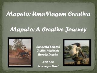 Maputo:  Uma Viagem Creativa Maputo: A Creative Journey Sangeeta Sailesh Judith  Mattheis