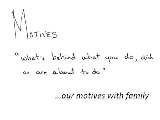 …our motives with family