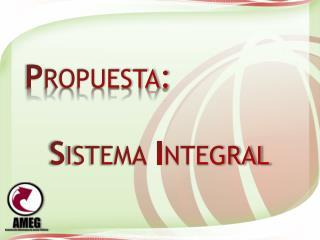P ropuesta: S istema  I ntegral