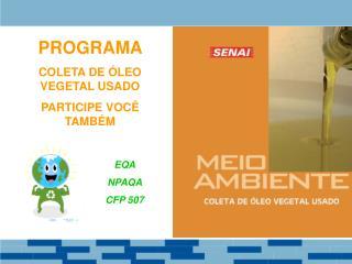PROGRAMA   COLETA DE ÓLEO VEGETAL USADO PARTICIPE VOCÊ TAMBÉM