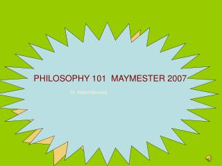 PHILOSOPHY 101  MAYMESTER 2007